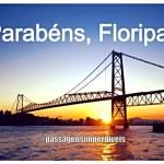 Florianópolis – 288 anos! E para comemorar: PASSAGENS IMPERDÍVEIS! Da capital catarinense para TODO O BRASIL, até Dezembro/2014, a partir de R$ 197 (ida+volta)!