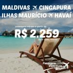 Promoção de passagens para ILHAS MALDIVAS, CINGAPURA, ILHAS MAURÍCIO e HAVAÍ! A partir de R$ 2.259, ida e volta! Saídas de várias cidades!
