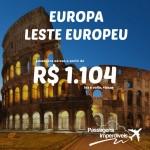 Promoção de passagens para toda a EUROPA, inclusive para o EUROPA-LESTE! Saídas de 09 cidades brasileiras, rumo a 25 destinos europeus! A partir de R$ 1.104, ida e volta!