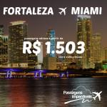 Promoção de passagens para MIAMI saindo de FORTALEZA a partir de R$ 1.503 ida e volta!