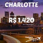 Promoção de passagens para <b>CHARLOTTE</b> nos Estados Unidos! A partir de R$ 1.420, ida e volta, para viajar entre Julho e Dezembro/2014!