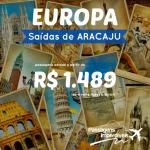 Promoção de passagens para a <b>EUROPA</b> saindo de <b>ARACAJU</b>, a partir de R$ 1.489, ida e volta! Várias datas e destinos!