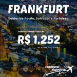 Promoção de passagens para <b>FRANKFURT</b>! A partir de R$ 1.252, ida e volta! Saídas de Fortaleza, Recife e Salvador!