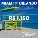 Promoção de passagens para <b>MIAMI</b> ou <b>ORLANDO</b>, a partir de R$ 1.150, ida e volta! Saídas de Boa Vista, Joinville e Santarém!