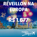 IMPERDÍVEL!!! Promoção de passagens para a <b>EUROPA</b> no <b>RÉVEILLON</b>! A partir de R$ 1.677, ida e volta! Saídas de 08 cidades!