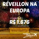 Promoção de passagens para o <b>RÉVEILLON</b> na <b>EUROPA</b>, a partir de R$ 1.676, ida e volta! Paris, Berlim, Roma, Amsterdam e mais!