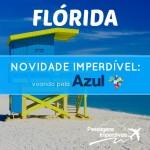 NOVIDADE IMPERDÍVEL!!! Voos da <b>AZUL</b> para os <b>ESTADOS UNIDOS</b>! Miami – Fort Lauderdale ou Orlando, a partir de R$ 1.498, ida e volta!