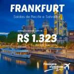 Promoção de passagens para <b>FRANKFURT</b>, saindo de Recife e Salvador! A partir de R$ 1.323, ida e volta, para viajar em Outubro/14!