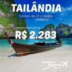 IMPERDÍVEL!!! Promoção de passagens para a <b>TAILÂNDIA</b>! A partir de R$ 2.283, ida e volta, saindo de 21 cidades!