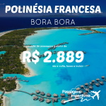 Promoção de passagens para a <b>POLINÉSIA FRANCESA – BORA BORA</b>! A partir de R$ 2.889, ida e volta, até Março/15!