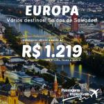 IMPERDÍVEL!!! Passagens para <b>VÁRIOS</b> destinos da <b>EUROPA</b>, saindo de <b>Salvador</b>, a partir de R$ 1.219, ida e volta!