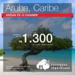 E para fechar a madrugada de promoções imperdíveis: <b>Mega Feirão de Passagens</b> para <b>ARUBA</b>! A partir de R$ 1.300,00, ida e volta!