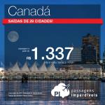 IMPERDÍVEL!!! Delta faz promoção de passagens para o <b>CANADÁ: Toronto, Quebec, Montreal, Vancouver, Ottawa e Calgary</b>! Saídas de 29 cidades brasileiras, a partir de R$ 1.337, ida e volta!