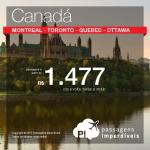Passagens promocionais para o <b>CANADÁ</b> – Montreal, Toronto, Quebec e Ottawa! Saídas de <b>27 cidades brasileiras</b>, a partir de R$ 1.477, ida e volta (Aeroméxico) ou R$ 1.632, ida e volta (Air Canada)!