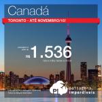 Passagens em promoção para <b>Toronto</b>, no <b>CANADÁ</b>! A partir de R$ 1.536, ida e volta, para viajar até Novembro/15!