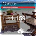 Passagens em promoção para o <b>CARIBE</b>! Viaje para <b>Cancun</b>, pagando a partir de R$ 1.159, ida e volta! Saídas de <b>31 cidades brasileiras</b>!
