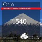 Promoção de passagens para o <b>CHILE</b>! Vá para <b>Santiago</b>, pagando a partir de R$ 540, ida e volta! Datas até <b>Novembro/15</b>, com saídas de <b>24 cidades</b>!