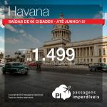 Passagens em promoção para <b>HAVANA</b>! A partir de R$ 1.499, ida e volta, com saídas de <b>06 cidades</b>!