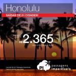 Passagens em promoção para <b>HONOLULU</b>, no Havaí, com saídas de 21 cidades brasileiras! A partir de R$ 2.365, ida e volta!
