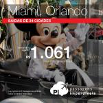 Promoção de passagens para a <b>FLÓRIDA</b>: <b>MIAMI</b> ou <b>ORLANDO</b>, a partir de R$ 1.061, ida e volta! Saídas de 34 cidades!