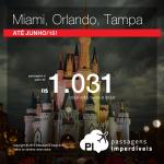 Passagens promocionais para a <b>FLÓRIDA</b>: Miami, Orlando ou Tampa! A partir de R$ 1.031, ida e volta, para viajar até Junho/15!
