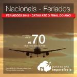 Promoção de <b>PASSAGENS NACIONAIS</b> para os <b>FERIADOS PROLONGADOS</b> de 2015!!! A partir de R$ 70, ida e volta, com <b>descontos inacreditáveis</b>!
