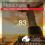 <b>Super Feirão</b> e <b>Mega Promo</b> de Passagens Nacionais</b>! Veja a seleção das melhores opções, com valores a partir de R$ 83, ida e volta!