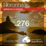 IMPERDÍVEL!!! MAIS DO QUE IMPERDÍVEL!!! Passagens para <b>FERNANDO DE NORONHA</b>, com saídas de 15 cidades! A partir de R$ 276, ida e volta!