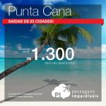 IMPERDÍVEL!!! Passagens promocionais para <b>PUNTA CANA</b>, com saídas de 20 cidades brasileiras! A partir de R$ 1.300, ida e volta!