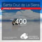 Passagens promocionais para <b>SANTA CRUZ DE LA SIERRA</b>! A partir de R$ 400, ida e volta! Saídas de <b>19 cidades</b>!