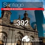Mega Promo de Passagens para <b>SANTIAGO</b>! A partir de R$ 392, ida e volta, com <b>saídas de 28 cidades</b>!