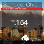 IMPERDÍVEL!!! MAIS DO QUE IMPERDÍVEL!!! Passagens para <b>SANTIAGO</b>, a partir de R$ 154, ida e volta, para viajar até <b>NOVEMBRO/15</b>!