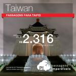 Promoção de passagens para <b>TAIWAN</b>! A partir de R$ 2.316, ida e volta!