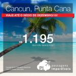 Promoção para o <b>CARIBE</b>! Passagens para <b>CANCUN</b> ou <b>PUNTA CANA</b>, a partir de R$ 1.195, ida e volta! Datas para viajar até o início de Dezembro/15!