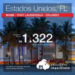 Promoção de passagens para <b>MIAMI</b>, <b>FORT LAUDERDALE</b> ou <b>ORLANDO</b>! A partir de R$ 1.322, ida e volta! Saídas de 08 cidades brasileiras!