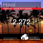 Passagens em promoção para o <b>HAVAÍ</b>! Vá para <b>Honolulu</b>, saindo de <b>07 cidades</b> brasileiras! Valores a partir de R$ 2.272, ida e volta!