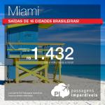 Passagens em promoção para <b>MIAMI</b>! A partir de R$ 1.432, ida e volta! Saídas de 16 cidades brasileiras! Datas até Novembro/15!