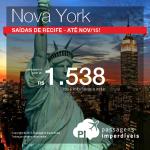 IMPERDÍVEL!!! Promoção de passagens para <b>NOVA YORK</b>, com saídas de <b>Recife</b>! A partir de R$ 1.538, ida e volta! Até Novembro/15, inclusive nos <b>Feriados</b> e na <b>Black Friday</b>!