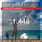 Passagens para <b>SAINT MARTIN</b>! Saídas de <b>18 cidades</b>, com valores a partir de R$ 1.448, ida e volta, para viajar de <b>Fevereiro a Abril/2015</b>, inclusive nos feriados!