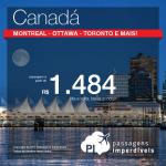 Passagens imperdíveis para o <b>CANADÁ</b>: Montreal, Ottawa, Vancouver, Toronto, Calgary ou Quebec! A partir de R$ 1.484, ida e volta!