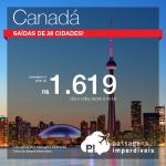 Passagens baratas para o <b>CANADÁ</b>: Calgary, Montreal, Ottawa, Quebec, Toronto ou Vancouver! A partir de R$ 1.619, ida e volta, com <b>saídas de 28 cidades</b> brasileiras!