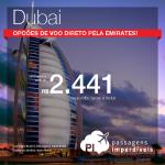 Passagens da <b>EMIRATES</b> para <b>DUBAI</b>! A partir de R$ 2.441, ida e volta! Opções de <b>VOO DIRETO</b>, saindo do RJ ou de SP!