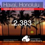 Passagens em promoção para o <b>HAVAÍ</b> com <b>saídas de 20 cidades</b> brasileiras! A partir de R$ 2.383, ida e volta!
