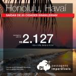 Passagens para o <b>HAVAÍ</b>, saindo de 25 cidades brasileiras! Vá para <b>HONOLULU</b>, pagando a partir de R$ 2.127, ida e volta!