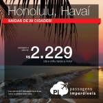 Passagens para <b>HONOLULU</b>, no Havaí! Saídas de <b>29 cidades brasileiras</b>, a partir de R$ 2.229, ida e volta!