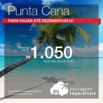 IMPERDÍVEL!!! Passagens baratas para <b>PUNTA CANA</b>! Valores a partir de R$ 1.050, ida e volta! Datas <b>ATÉ DEZEMBRO/15!</b>