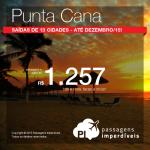 Aproveite a promoção de passagens para <b>PUNTA CANA</b>! A partir de R$ 1.257, ida e volta! Saídas de <b>13 cidades</b>, com datas <b>até Dezembro/2015!</b>