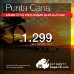 IMPERDÍVEL!!! Passagens para <b>PUNTA CANA</b>! Saídas de <b>20 CIDADES</b>, com <b>VALOR ÚNICO</b> de R$ 1.299, ida e volta, taxas a incluir!