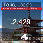 Promoção de passagens para o <b>JAPÃO</b>! Voos <b>ATÉ JANEIRO/2016</b>, inclusive Réveillon! A partir de R$ 2.429, ida e volta, com <b>saídas de 30 cidades brasileiras</b>!