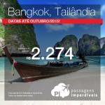 Passagens para <b>BANGKOK</b>! A partir de R$ 2.274, ida e volta! Saídas de SP, com <b>datas até Outubro/2015</b>!
